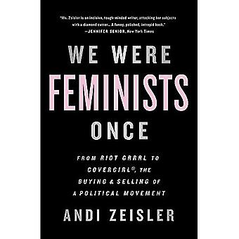 We Were Feminists Once: From Riot Grrrl to CoverGirl, the Buying and Selling of a Political Movement