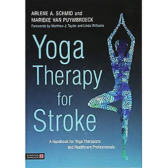 Yoga Therapy for Stroke: A� Handbook for Yoga Therapists and Health Care Professionals