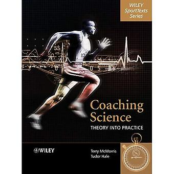 Coaching Science: Theory into Practice (Wiley Sporttexts Series)