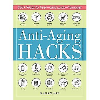 Anti-Aging Hacks: 200+ Ways� to Feel--and Look--Younger (Hacks)