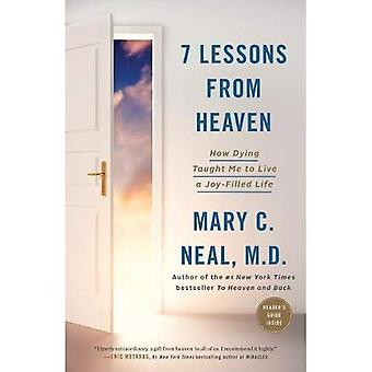 7 Lessons from Heaven: How� Dying Taught Me to Live a Joy-Filled Life