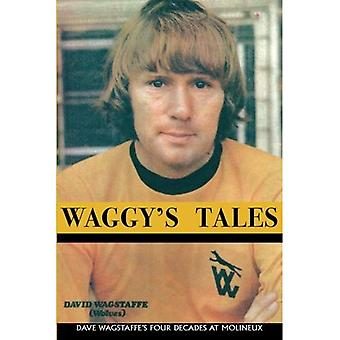 Waggy's Tales: Dave Wagstaffe's Four Decades at� Molineux