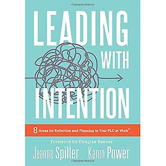 Leading with Intention: Eight Areas for Reflection and Planning in Your Plc at Work(r) (40+ Educational� Leadership Practices You Can Use in Your School Today)