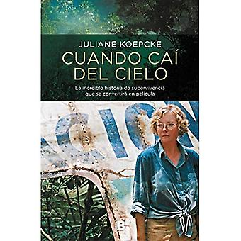 Cuando Ca del Cielo: La Incre ble Historia de Supervivencia Que Se Convertir En Pel cula / When I Fell from the Sky
