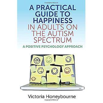 A Practical Guide to Happiness chez les adultes sur le spectre de l'autisme: une approche de la psychologie Positive