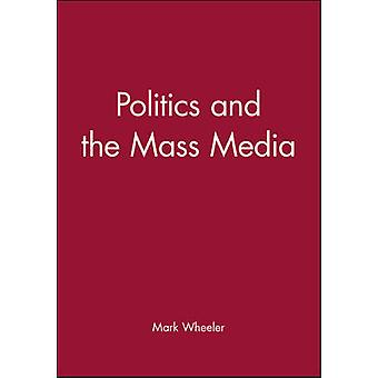 Politics and the Mass Media An Introduction by Wheeler & Mark