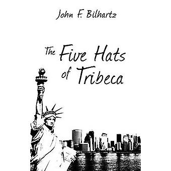 The Five Hats of Tribeca by Bilhartz & John F.