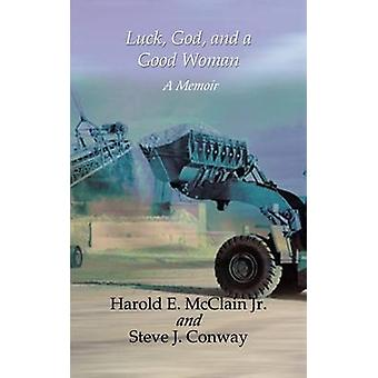 Luck God and a Good Woman  A Memoir by McClain & Harold E.