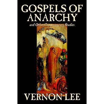Gospels of Anarchy and Other Contemporary Studies by Vernon Lee Religion Christian Life Social Issues Philosophy History  Surveys by Lee & Vernon
