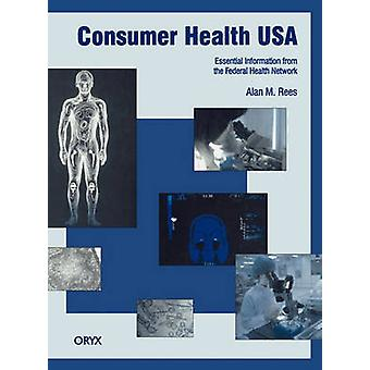 Consumer Health USA Essential Information from the Federal Health Network by Rees & Alan M.