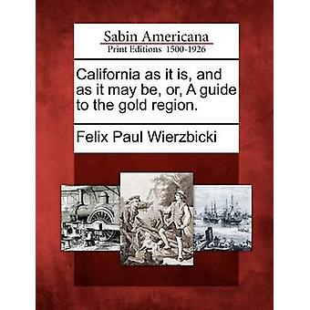 California as it is and as it may be or A guide to the gold region. by Wierzbicki & Felix Paul