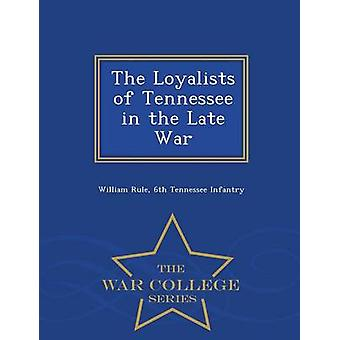 The Loyalists of Tennessee in the Late War  War College Series by Rule & William
