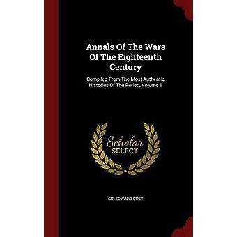 Annales des guerres du XVIIIe siècle compilée à partir de l'histoire authentique de la période Volume 1 par Cust & Sir Edward