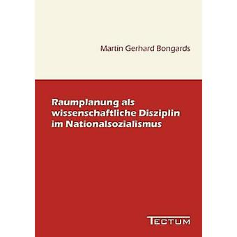 Raumplanung als wissenschaftliche Disziplin im Nationalsozialismus by Bongards & Martin Gerhard