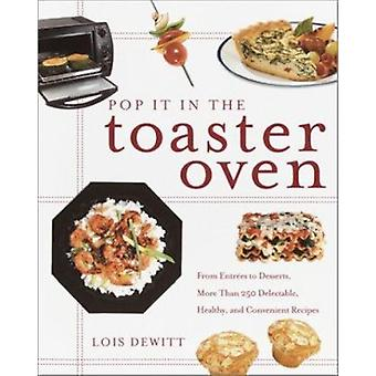 Pop It in the Toaster Oven - From Entrees to Desserts - More Than 250