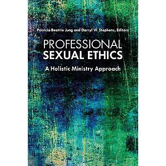 Proffesional Sexual Ethics - A Holistic Ministry Approach by Patricia