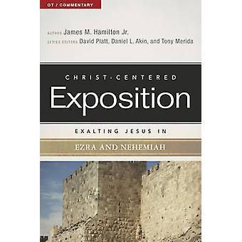 Exalting Jesus in Ezra and Nehemiah by James M Hamilton - 97808054967