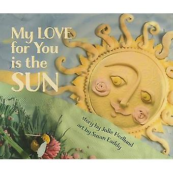 My Love for You Is the Sun by Julie Hedlund - Susan Eaddy - 978098966