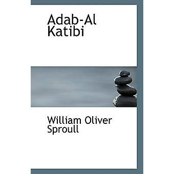 Adab-Al Katibi by William Oliver Sproull - 9781117347202 Book