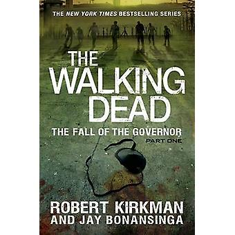 The Fall of the Governor - Part One by Robert Kirkman - Jay Bonansinga