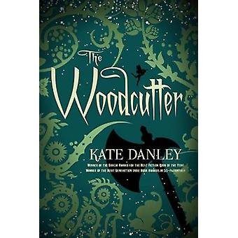 The Woodcutter by Kate Danley - 9781612185408 Book