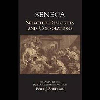 Seneca - Selected Dialogues & Consolations by Peter J. Anderson - 9781