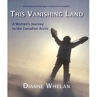 This Vanishing Land - A Woman's Journey to the Canadian Arctic by Dian