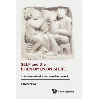 Self And The Phenomenon Of Life - A Biologist Examines Life From Molec
