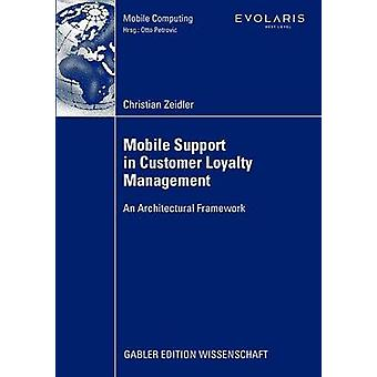 Mobile Support in Customer Loyalty Management An Architectural Framework by Zeidler & Christian