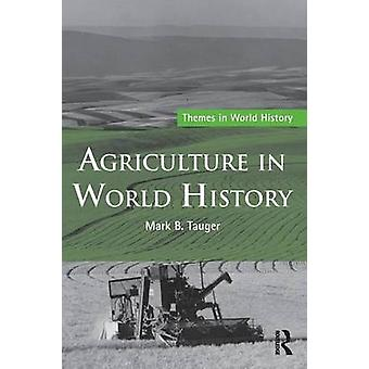 Agriculture in World History by Mark B. Tauger