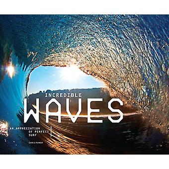 Incredible Waves: An Appreciation of Perfect Surf (Hardcover) by Power Chris