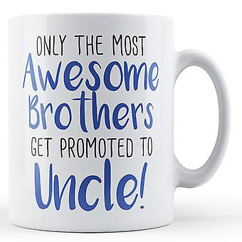 Only the most Awesome Brothers get promoted to Uncle! - Printed Mug