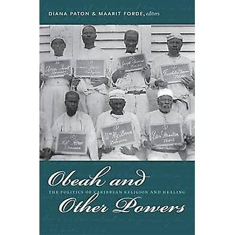 Obeah and Other Powers - The Politics of Caribbean Religion and Healin