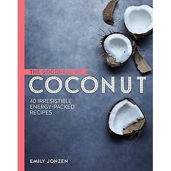 Coconut - 40 Irresistible Energy Packed Recipes by Emily Jonzen - 9780