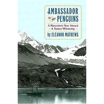 Ambassador to the Penguins - A Naturalist's Year Aboard a Yankee Whale