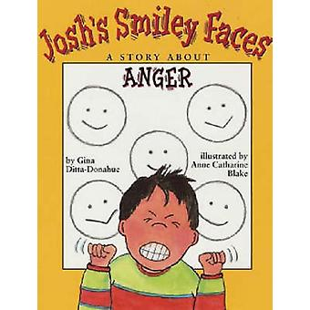 Josh's Smiley Faces - A Story About Anger by Gina Ditta-Donahue - Anne