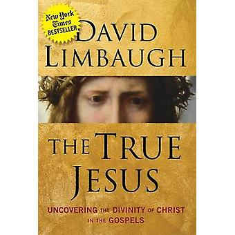 The True Jesus - Uncovering the Divinity of Christ in the Gospels by D