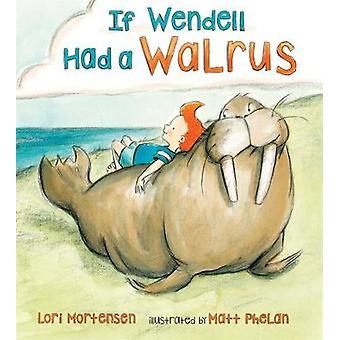 If Wendell Had a Walrus by Lori Mortensen - 9781627796026 Book