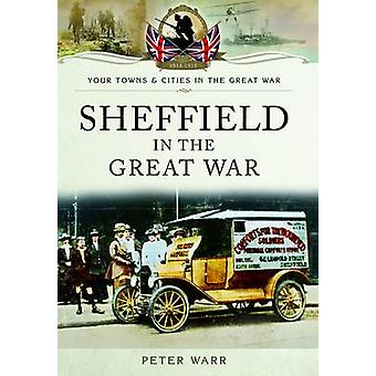 Sheffield in the Great War by Peter Warr - 9781783036417 Book