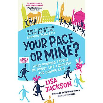Your Pace or Mine - What Running Taught Me About Life - Laughter and C