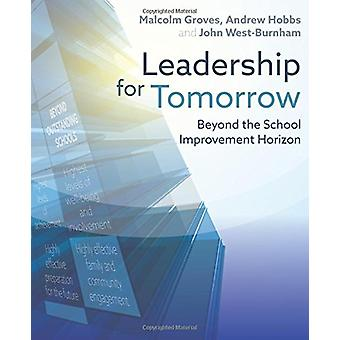 Leadership for Tomorrow - Beyond the School Improvement Horizon by Mal