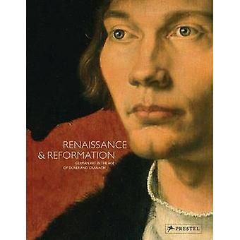 Renaissance and Reformation - German Art in the Age of Durer and Crana