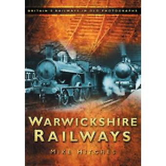 Warwickshire Railways by Mike Hitches - 9780752449333 Book