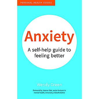 Anxiety - A Self-Help Guide to Feeling Better by Wendy Green - 9781849