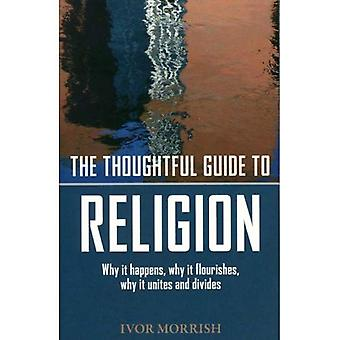 The Thoughtful Guide to Religion: Why it Happens, Why it Flourishes, Why it Unites and Divides: Why It Happens, Why It Flourishes, Why It Unites and Divides