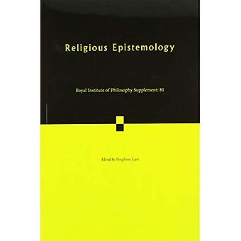 Royal Institute of Philosophy Supplements Religious Epistemology: Volume 81