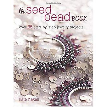 The Seed Bead Book: Over 35 Step-by-Step Projects Made with Modern Beads