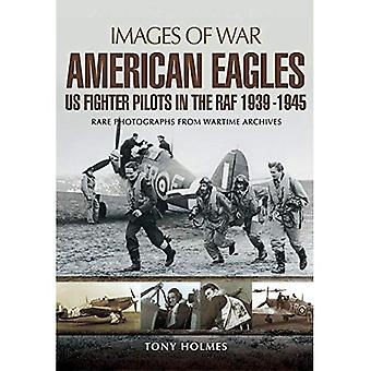 American Eagles: US Fighter Pilots in the RAF 1939 - 1945 (Images of War)