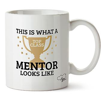 Hippowarehouse This Is What A Top Class Mentor Looks Like Printed Mug Cup Ceramic 10oz