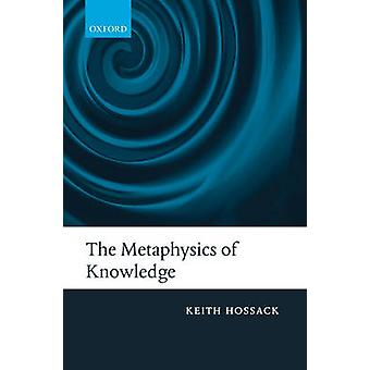 The Metaphysics of Knowledge by Hossack & Keith